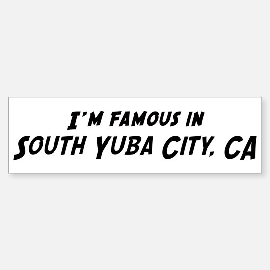 Famous in South Yuba City Bumper Bumper Bumper Sticker