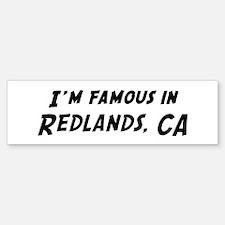 Famous in Redlands Bumper Bumper Bumper Sticker