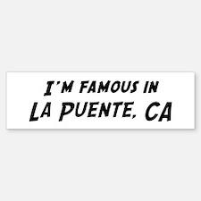 Famous in La Puente Bumper Bumper Bumper Sticker