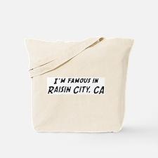 Famous in Raisin City Tote Bag