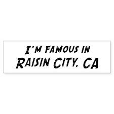 Famous in Raisin City Bumper Bumper Sticker