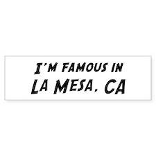 Famous in La Mesa Bumper Bumper Sticker