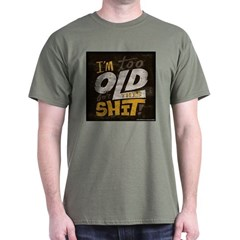 Im Too Old For This T-Shirt T-Shirt