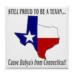 Proud Texan, Dub's not! Tile Coaster