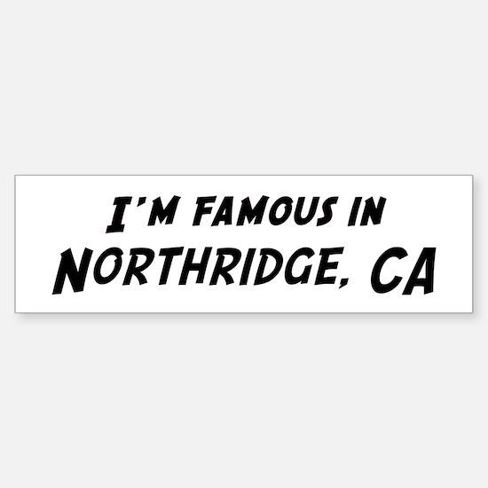 Famous in Northridge Bumper Bumper Bumper Sticker
