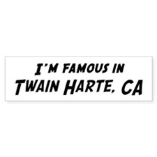 Famous in Twain Harte Bumper Bumper Sticker