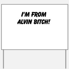 Im from Alvin bitch Yard Sign