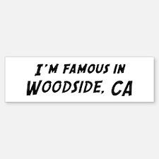 Famous in Woodside Bumper Bumper Bumper Sticker