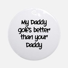 My daddy golfs better Ornament (Round)