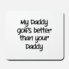 My daddy golfs better Mousepad