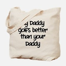 My daddy golfs better Tote Bag