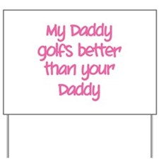 My daddy golfs better Yard Sign
