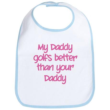 My daddy golfs better Bib