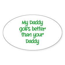 My daddy golfs better Decal