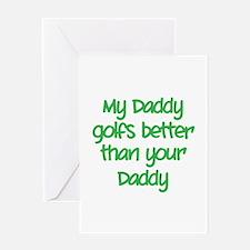 My daddy golfs better Greeting Card