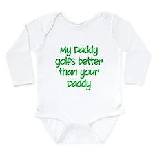 My daddy golfs better Long Sleeve Infant Bodysuit