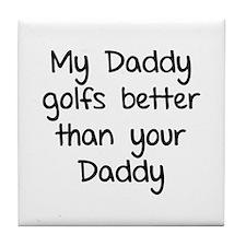 My daddy golfs better Tile Coaster