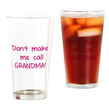 Don't make me call grandma! Drinking Glass