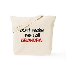 Don't make me call grandpa! Tote Bag