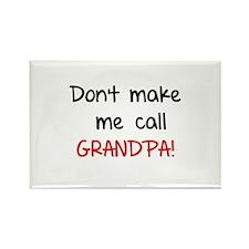Don't make me call grandpa! Rectangle Magnet
