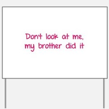 Don't look at me, my brother did it Yard Sign
