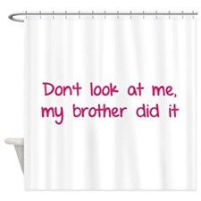 Don't look at me, my brother did it Shower Curtain