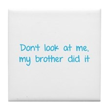 Don't look at me, my brother did it Tile Coaster