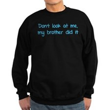 Don't look at me, my brother did it Sweatshirt