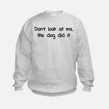 Don't look at me, the dog did it Sweatshirt