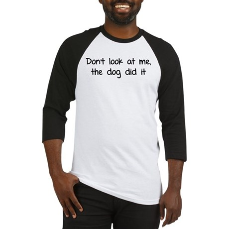 Don't look at me, the dog did it Baseball Jersey