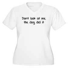 Don't look at me, the dog did it T-Shirt
