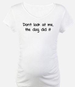 Don't look at me, the dog did it Shirt