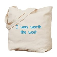 I was worth the wait Tote Bag