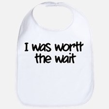 I was worth the wait Bib