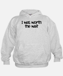 I was worth the wait Hoodie