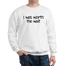 I was worth the wait Sweatshirt