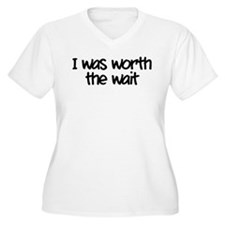I was worth the wait T-Shirt