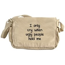 I only cry when ugly people hold me Messenger Bag