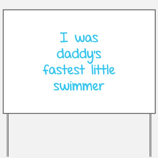 I was daddy's fastest little swimmer Yard Sign
