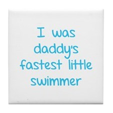 I was daddy's fastest little swimmer Tile Coaster