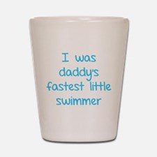 I was daddy's fastest little swimmer Shot Glass