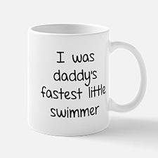 I was daddy's fastest little swimmer Mug