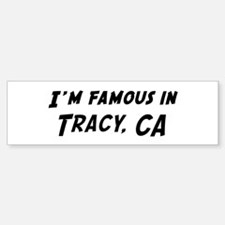 Famous in Tracy Bumper Bumper Bumper Sticker