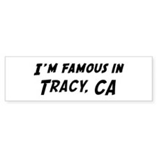 Famous in Tracy Bumper Bumper Sticker