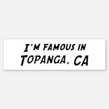 Famous in Topanga Bumper Bumper Bumper Sticker