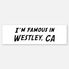 Famous in Westley Bumper Bumper Bumper Sticker