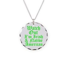 WATCH OUT Im Irish Native American.psd Necklace Ci