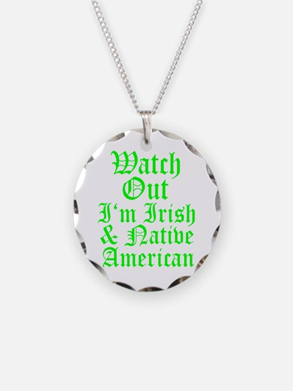WATCH OUT Im Irish Native American.psd Necklace Ci