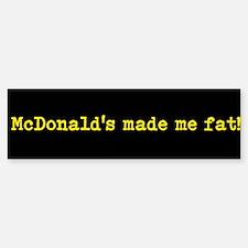 McDonalds made me fat Bumper Bumper Sticker