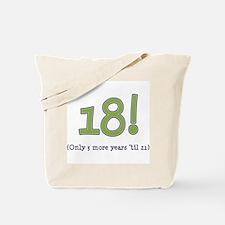 18! (3 more years 'til 21) Tote Bag